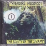 Theoadore Muddfoot - The Beauty Of The Swamp